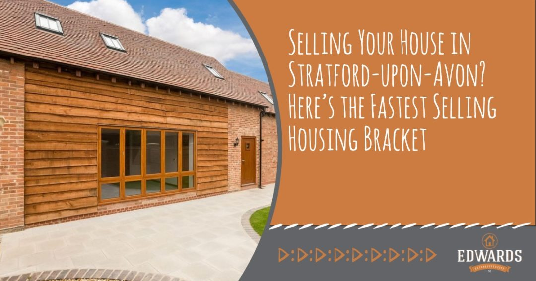 Selling Your House in Stratford-upon-Avon? Here's the Fastest Selling Housing Bracket